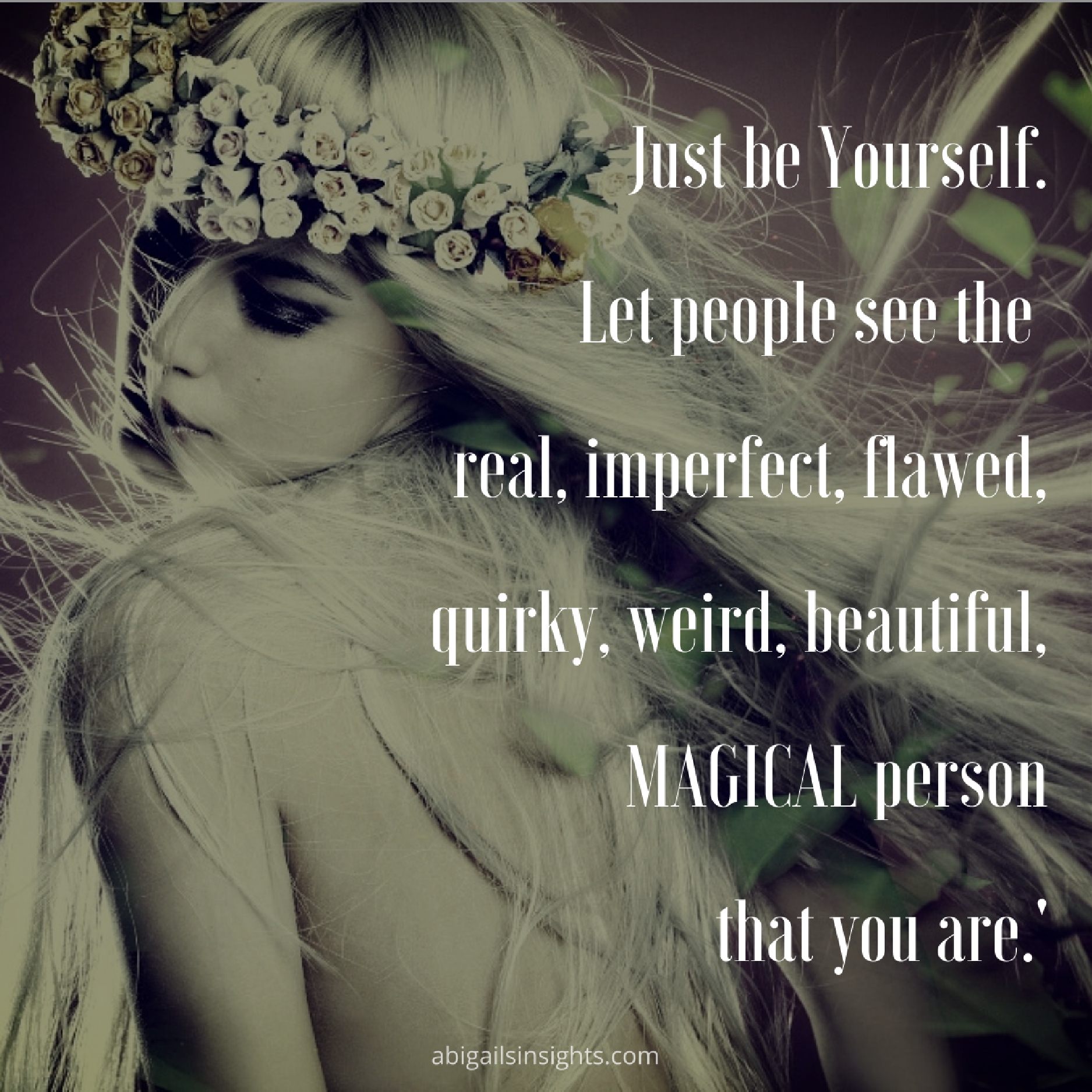 quote: just be yourself, let people see the real, quirky, flawed, magical being you are